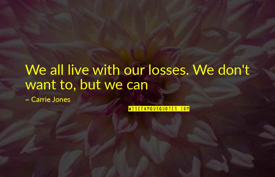 I Don't Want To Live More Quotes By Carrie Jones: We all live with our losses. We don't