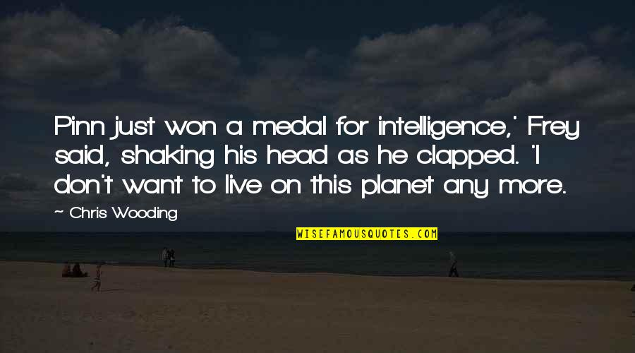 I Don't Want To Live More Quotes By Chris Wooding: Pinn just won a medal for intelligence,' Frey