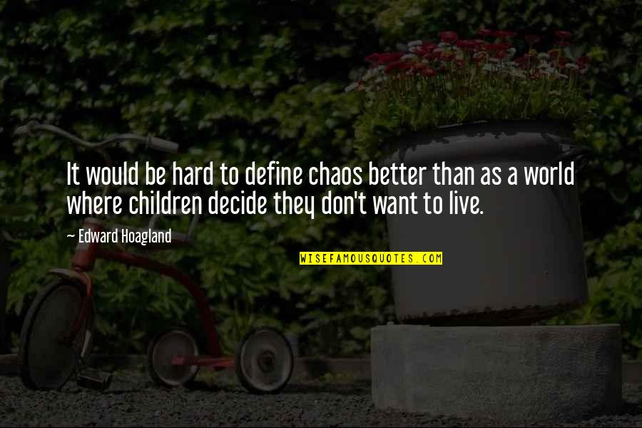 I Don't Want To Live More Quotes By Edward Hoagland: It would be hard to define chaos better