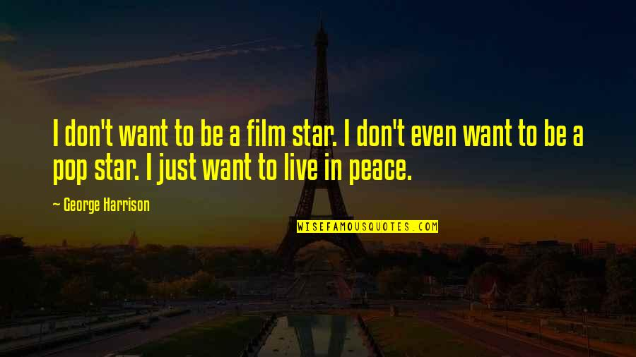 I Don't Want To Live More Quotes By George Harrison: I don't want to be a film star.