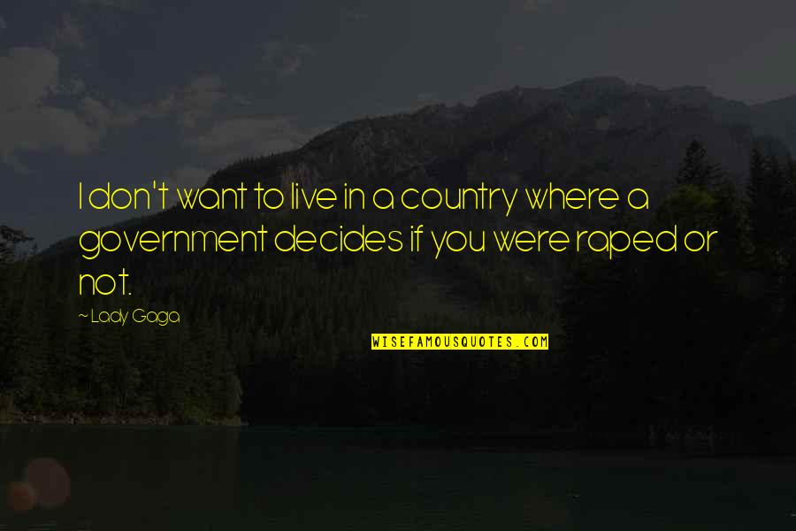 I Don't Want To Live More Quotes By Lady Gaga: I don't want to live in a country