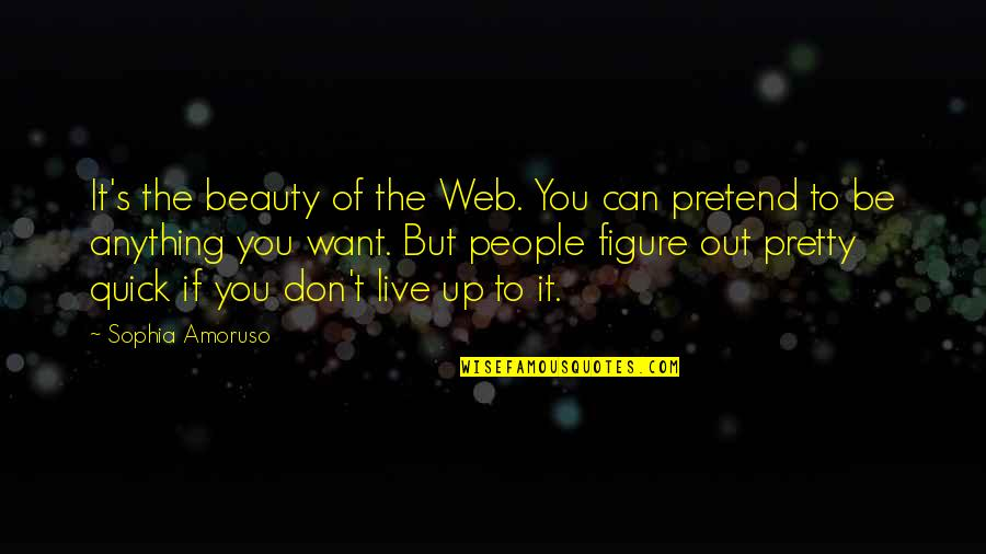 I Don't Want To Live More Quotes By Sophia Amoruso: It's the beauty of the Web. You can