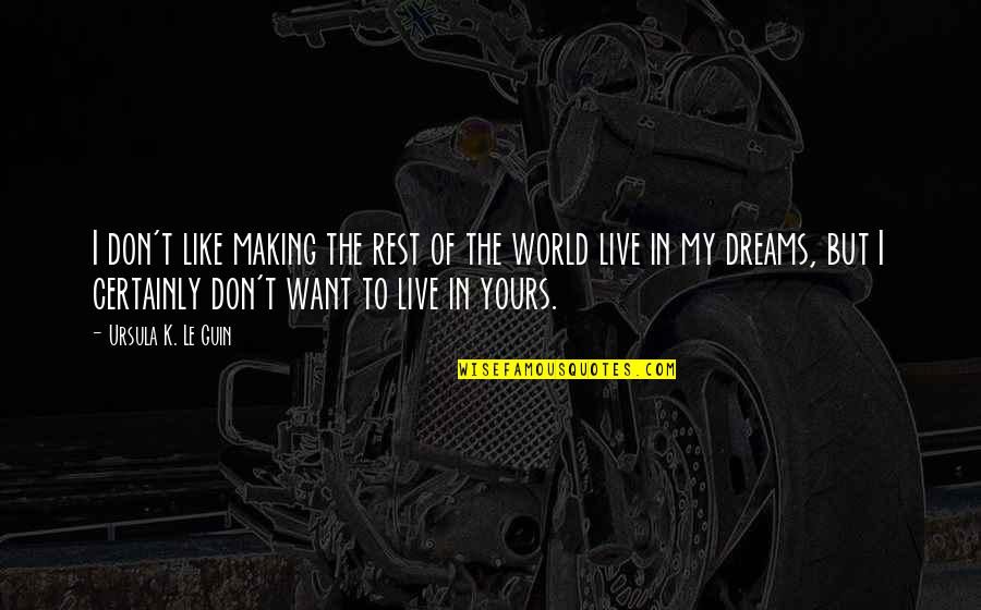 I Don't Want To Live More Quotes By Ursula K. Le Guin: I don't like making the rest of the