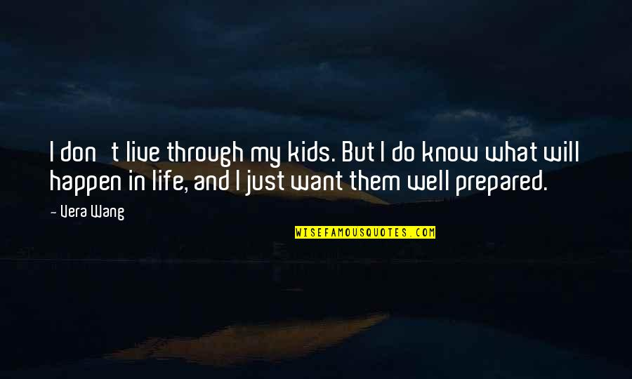 I Don't Want To Live More Quotes By Vera Wang: I don't live through my kids. But I