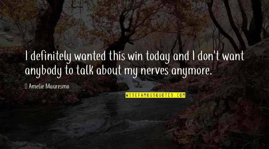 I Don't Want You Anymore Quotes By Amelie Mauresmo: I definitely wanted this win today and I