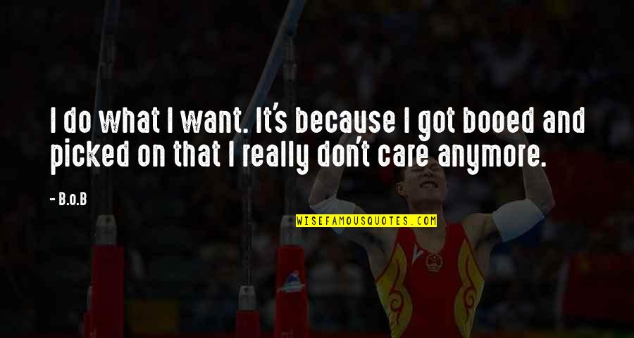 I Don't Want You Anymore Quotes By B.o.B: I do what I want. It's because I