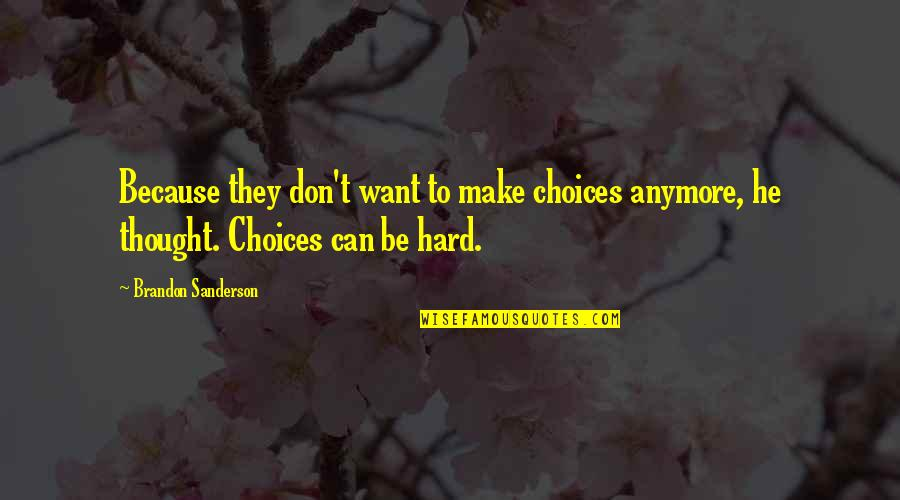 I Don't Want You Anymore Quotes By Brandon Sanderson: Because they don't want to make choices anymore,