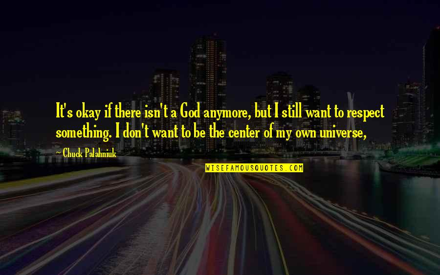 I Don't Want You Anymore Quotes By Chuck Palahniuk: It's okay if there isn't a God anymore,