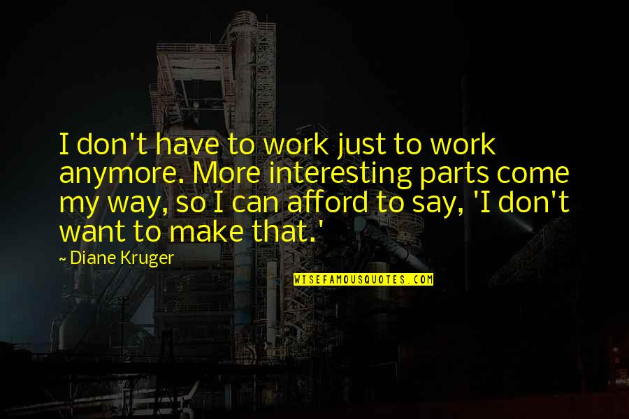 I Don't Want You Anymore Quotes By Diane Kruger: I don't have to work just to work