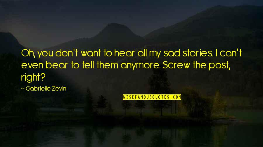 I Don't Want You Anymore Quotes By Gabrielle Zevin: Oh, you don't want to hear all my