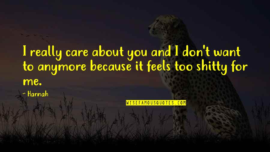 I Don't Want You Anymore Quotes By Hannah: I really care about you and I don't