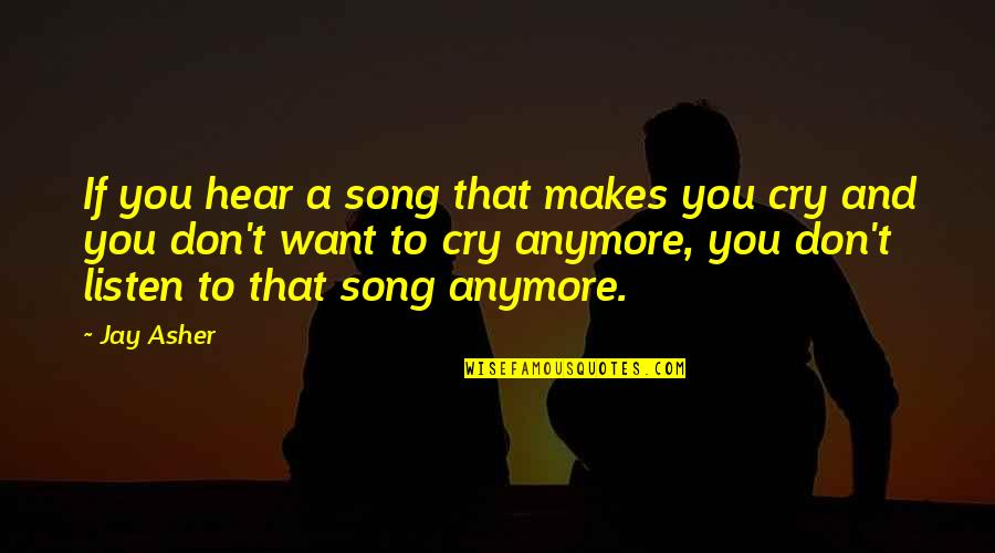 I Don't Want You Anymore Quotes By Jay Asher: If you hear a song that makes you