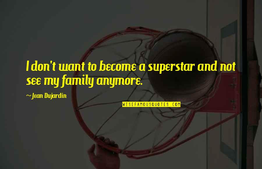 I Don't Want You Anymore Quotes By Jean Dujardin: I don't want to become a superstar and