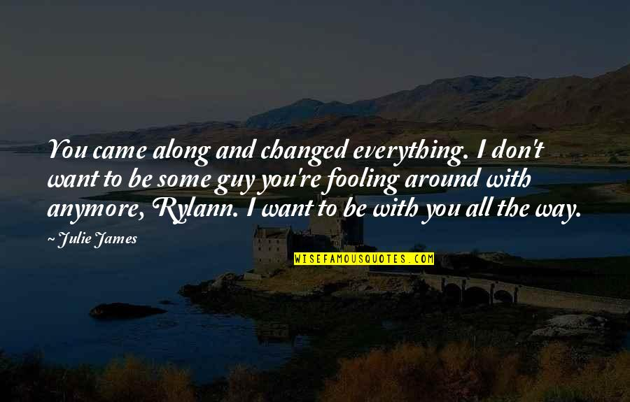 I Don't Want You Anymore Quotes By Julie James: You came along and changed everything. I don't
