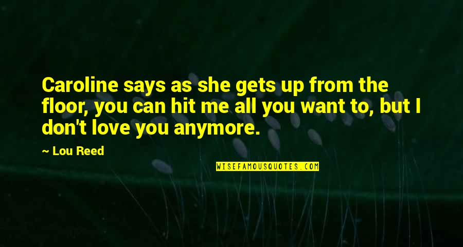 I Don't Want You Anymore Quotes By Lou Reed: Caroline says as she gets up from the