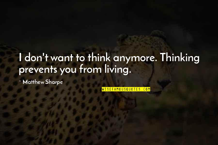 I Don't Want You Anymore Quotes By Matthew Sharpe: I don't want to think anymore. Thinking prevents