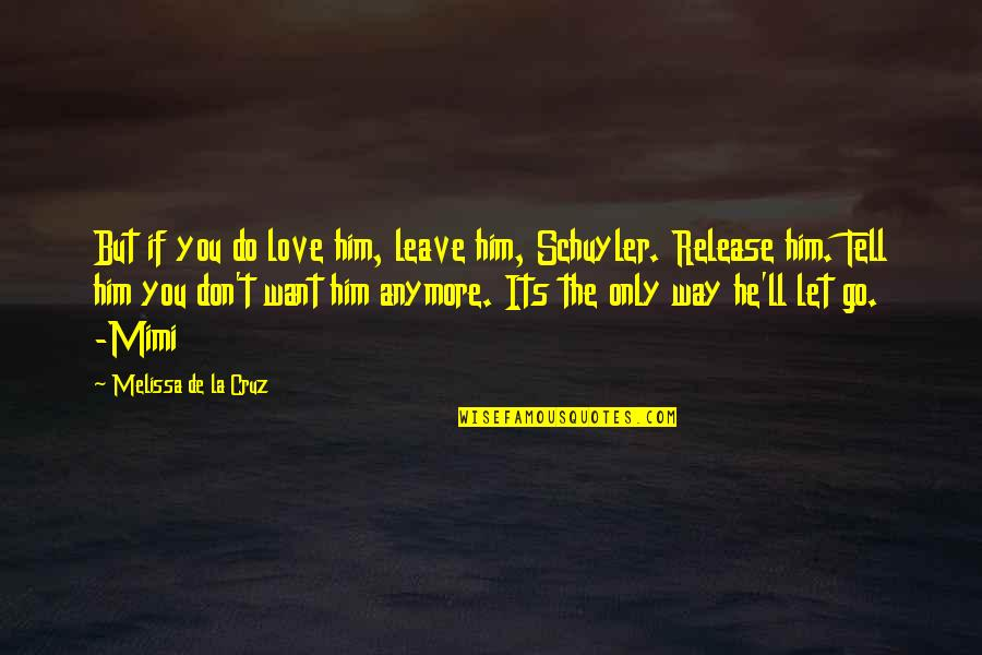 I Don't Want You Anymore Quotes By Melissa De La Cruz: But if you do love him, leave him,