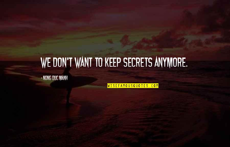 I Don't Want You Anymore Quotes By Nong Duc Manh: We don't want to keep secrets anymore.