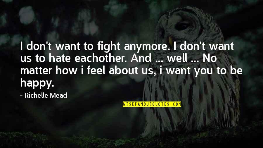 I Don't Want You Anymore Quotes By Richelle Mead: I don't want to fight anymore. I don't