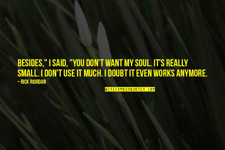 """I Don't Want You Anymore Quotes By Rick Riordan: Besides,"""" I said, """"you don't want my soul."""