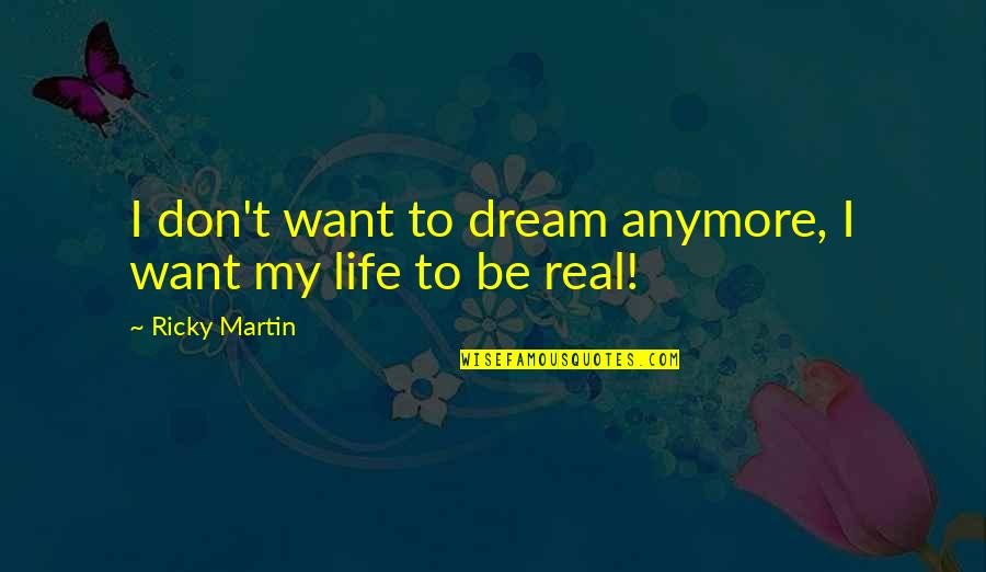 I Don't Want You Anymore Quotes By Ricky Martin: I don't want to dream anymore, I want