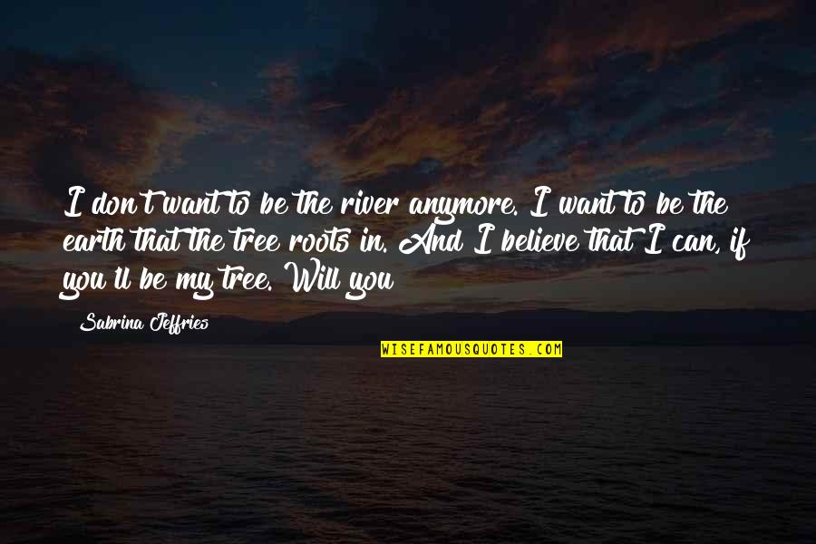 I Don't Want You Anymore Quotes By Sabrina Jeffries: I don't want to be the river anymore.