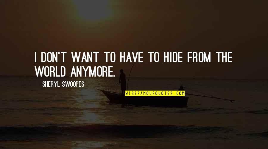 I Don't Want You Anymore Quotes By Sheryl Swoopes: I don't want to have to hide from