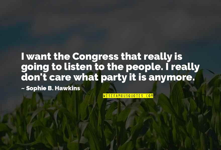 I Don't Want You Anymore Quotes By Sophie B. Hawkins: I want the Congress that really is going
