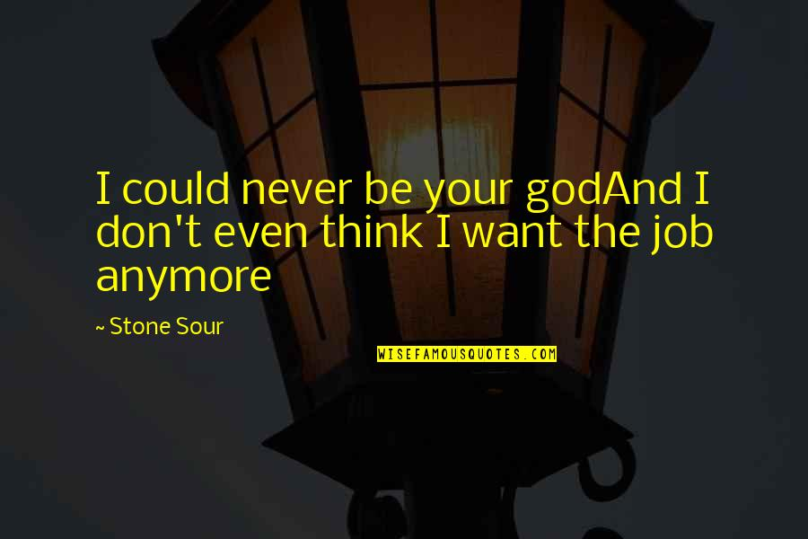 I Don't Want You Anymore Quotes By Stone Sour: I could never be your godAnd I don't