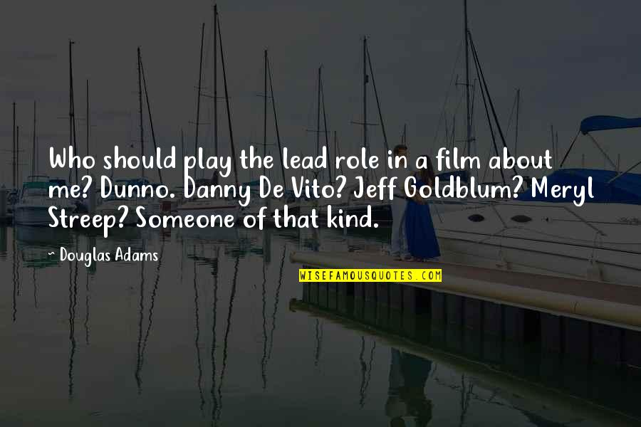 I Dunno Quotes By Douglas Adams: Who should play the lead role in a