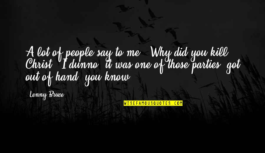 I Dunno Quotes By Lenny Bruce: A lot of people say to me, 'Why