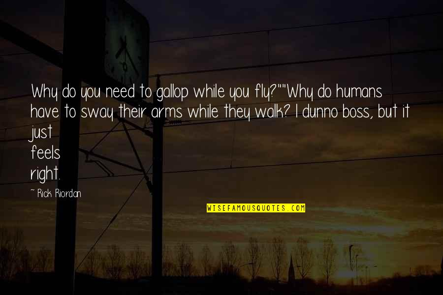 I Dunno Quotes By Rick Riordan: Why do you need to gallop while you