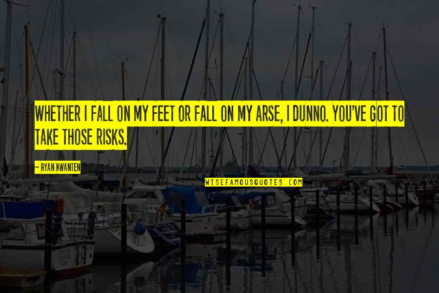 I Dunno Quotes By Ryan Kwanten: Whether I fall on my feet or fall