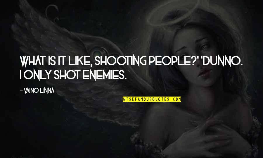 I Dunno Quotes By Vaino Linna: What is it like, shooting people?' 'Dunno. I