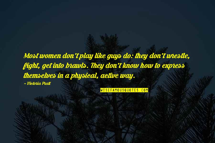 I Dunno Quotes By Victoria Pratt: Most women don't play like guys do: they