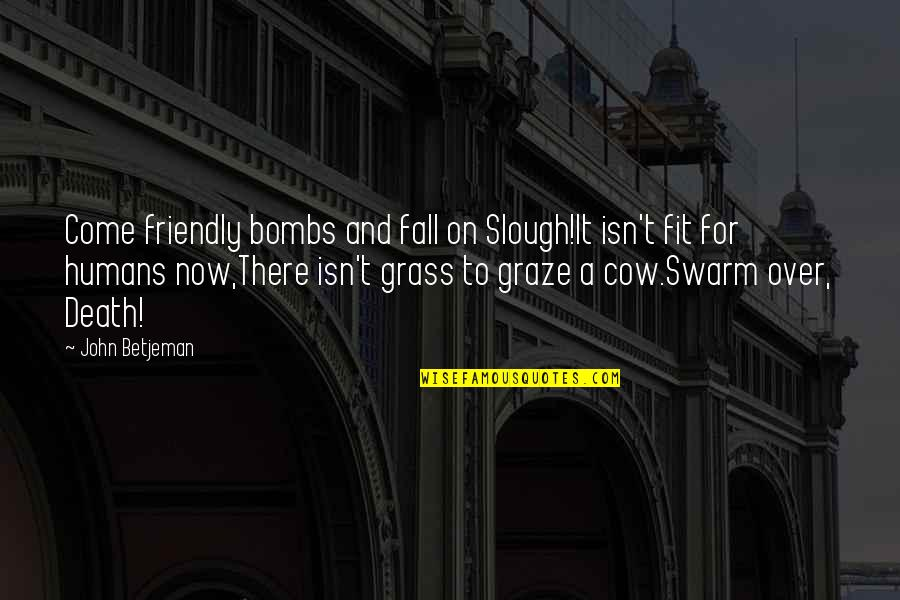 I Fall For You Everyday Quotes By John Betjeman: Come friendly bombs and fall on Slough!It isn't