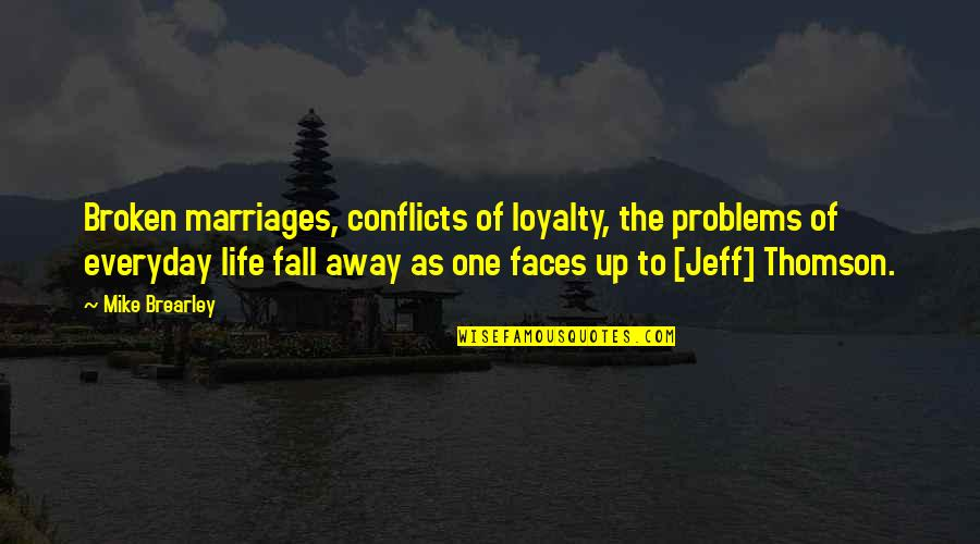 I Fall For You Everyday Quotes By Mike Brearley: Broken marriages, conflicts of loyalty, the problems of