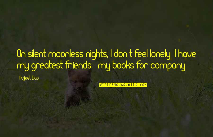 I Feel Lonely Quotes By Avijeet Das: On silent moonless nights, I don't feel lonely!