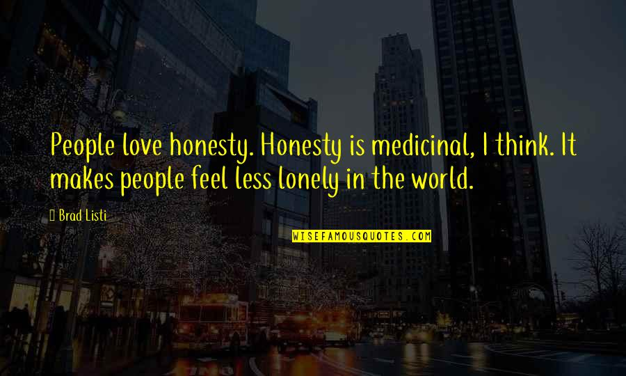 I Feel Lonely Quotes By Brad Listi: People love honesty. Honesty is medicinal, I think.