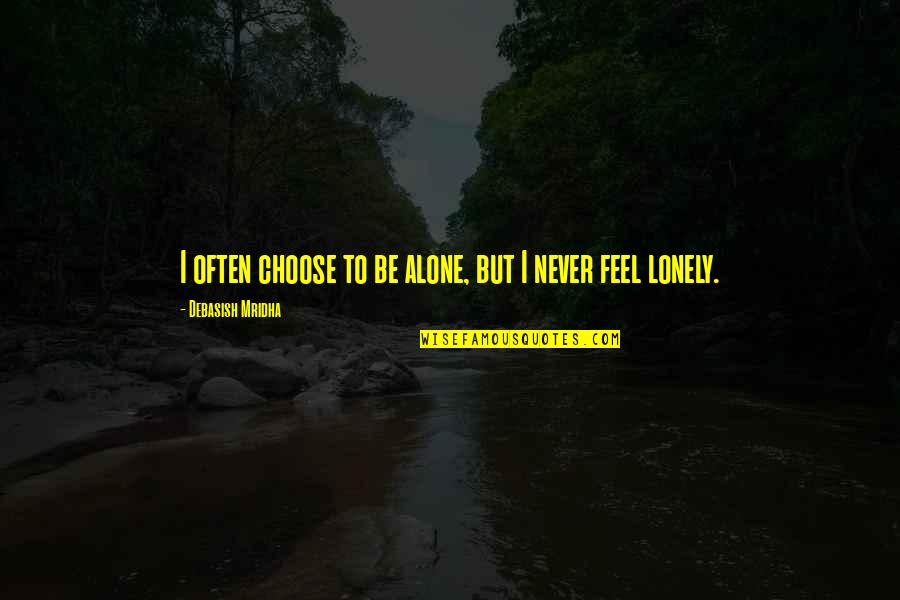 I Feel Lonely Quotes By Debasish Mridha: I often choose to be alone, but I