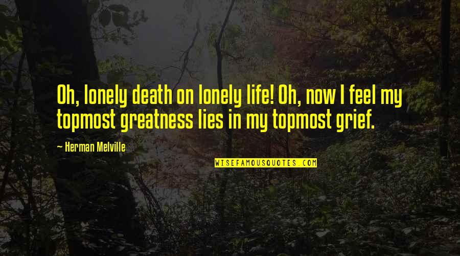 I Feel Lonely Quotes By Herman Melville: Oh, lonely death on lonely life! Oh, now