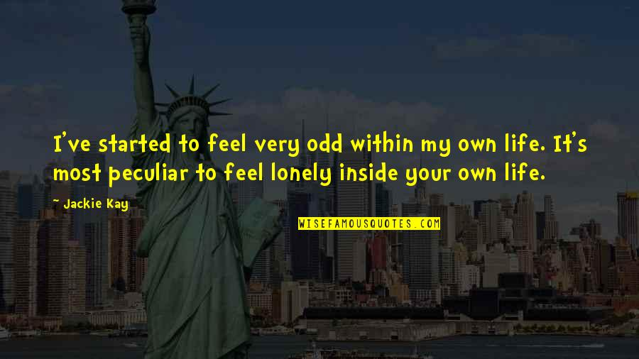 I Feel Lonely Quotes By Jackie Kay: I've started to feel very odd within my