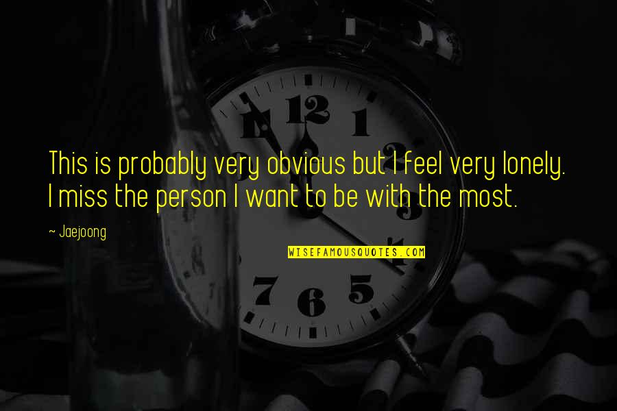 I Feel Lonely Quotes By Jaejoong: This is probably very obvious but I feel