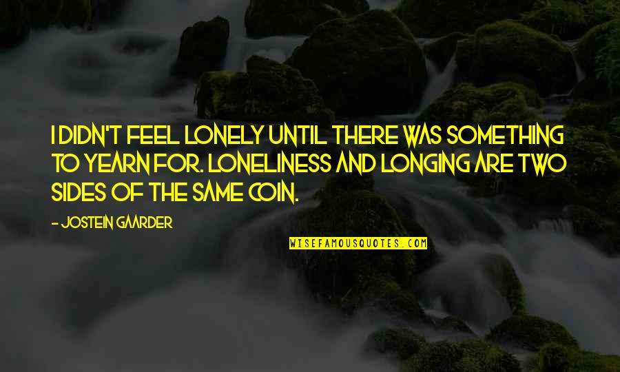 I Feel Lonely Quotes By Jostein Gaarder: I didn't feel lonely until there was something