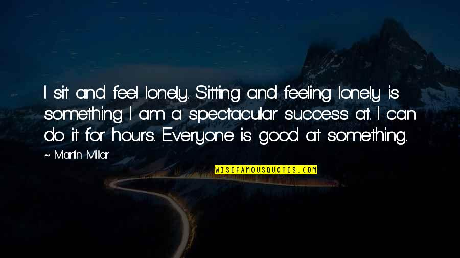 I Feel Lonely Quotes By Martin Millar: I sit and feel lonely. Sitting and feeling