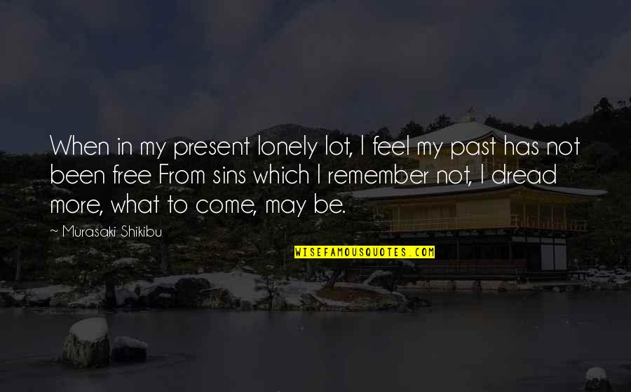 I Feel Lonely Quotes By Murasaki Shikibu: When in my present lonely lot, I feel