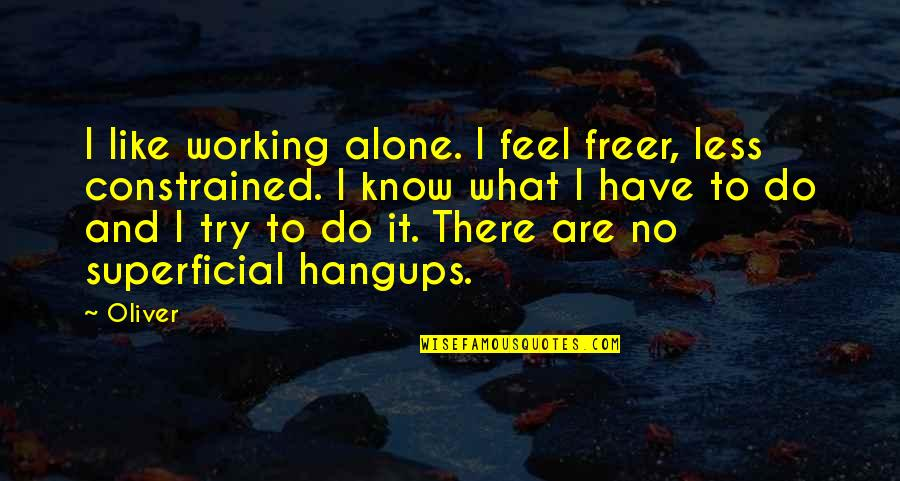 I Feel Lonely Quotes By Oliver: I like working alone. I feel freer, less