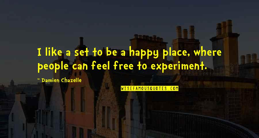 I Feel So Out Of Place Quotes By Damien Chazelle: I like a set to be a happy