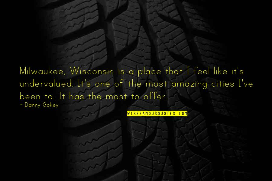 I Feel So Out Of Place Quotes By Danny Gokey: Milwaukee, Wisconsin is a place that I feel