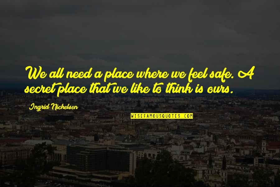 I Feel So Out Of Place Quotes By Ingrid Nickelsen: We all need a place where we feel